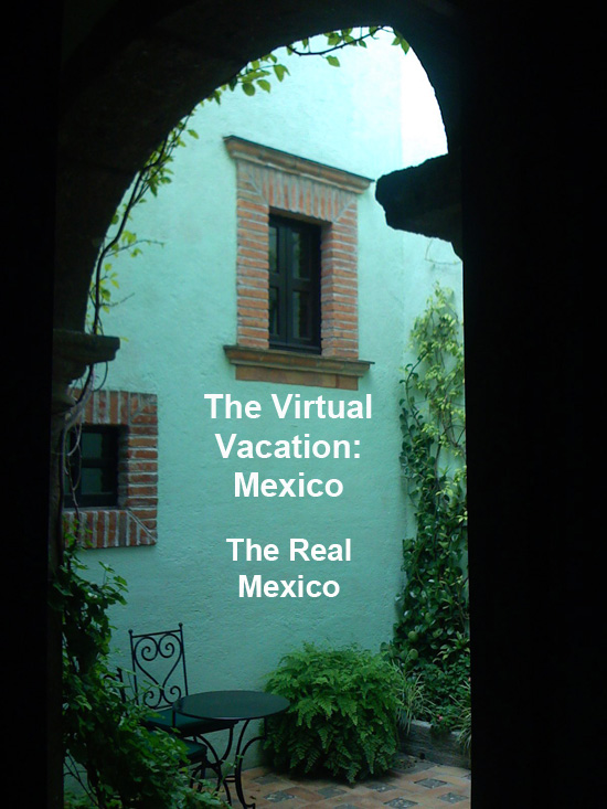 The Virtual Vacation Mexico: The Real Mexico
